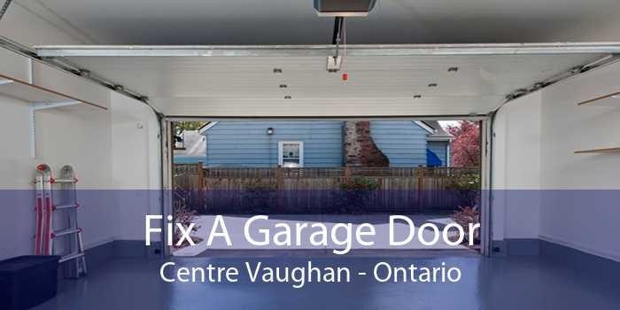 Fix A Garage Door Centre Vaughan - Ontario
