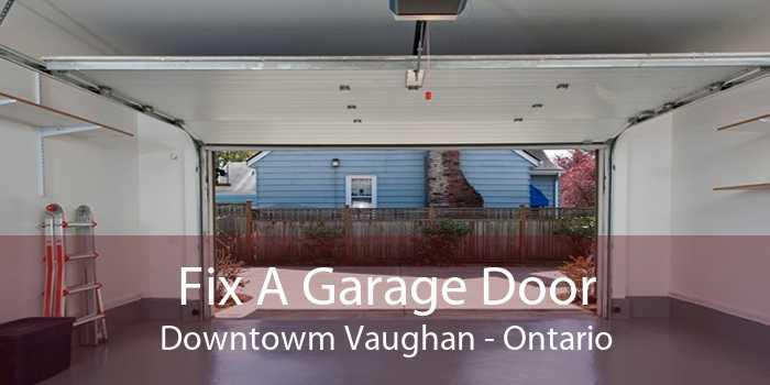 Fix A Garage Door Downtowm Vaughan - Ontario