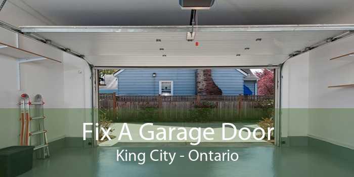 Fix A Garage Door King City - Ontario