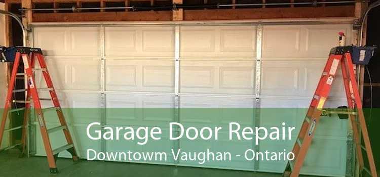 Garage Door Repair Downtowm Vaughan - Ontario